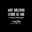 Stand As One (Le temps n'attend personne)/Mat Bastard