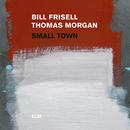 Small Town/Bill Frisell, Thomas Morgan