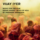 Radhe Radhe - Rites Of Holi (Music For The Film By Prashant Bhargava) (Live)/Vijay Iyer