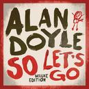 So Let's Go (Deluxe)/Alan Doyle