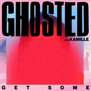 Get Some (feat. Kamille)/Ghosted
