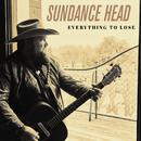 Everything To Lose/Sundance Head