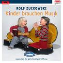 Kinder brauchen Musik (zugunsten der gleichnamigen Stiftung)/Rolf Zuckowski