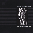 Down In It/Nine Inch Nails