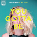 You Gotta Be (feat. Dee Freer)/Krystal Roxx