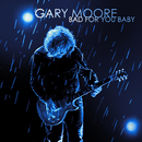 Bad For You Baby/Gary Moore