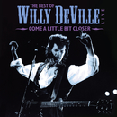 The Best Of Willy DeVille Live - Come A Little Bit Closer/Willy DeVille
