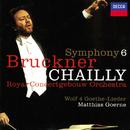 Bruckner: Symphony No. 6 / Wolf: Four Goethe Songs/Riccardo Chailly, Matthias Goerne, Royal Concertgebouw Orchestra