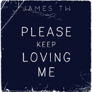 Please Keep Loving Me/James TW