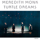 Turtle Dreams/Meredith Monk