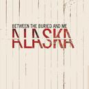 Alaska/Between The Buried And Me