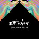 Gracefully Broken (feat. Tasha Cobbs Leonard)/Matt Redman