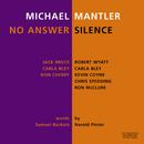 No Answer / Silence/Michael Mantler, Jack Bruce, Carla Bley, Don Cherry, Robert Wyatt, Kevin Coyne, Chris Spedding, Ron McClure, Clare Maher