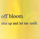 Shut Up And Let Me Walk/Off Bloom