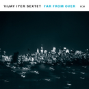 Far From Over/Vijay Iyer Sextet
