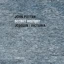 Secret History/John Potter, Anna Maria Friman, Ariel Abramovich, Jacob Heringman, Lee Santana