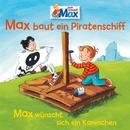 07: Max baut ein Piratenschiff / Max wünscht sich ein Kaninchen/Max