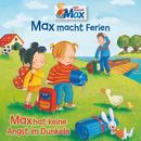 16: Max macht Ferien / Max hat keine Angst im Dunkeln/Max