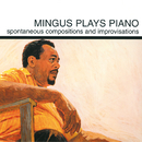 Mingus Plays Piano (Spontaneous Compositions And Improvisations)/Charles Mingus