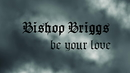 Be Your Love (Lyric Video)/Bishop Briggs