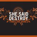 Time Like Vines/She Said Destroy