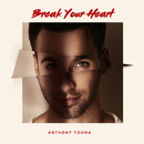 Break Your Heart/Anthony Touma