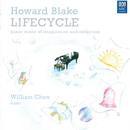 Howard Blake: Lifecycle/William Chen