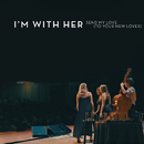 Send My Love (To Your New Lover) (Live) (feat. Paul Kowert)/I'm With Her
