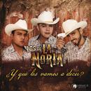 ¿Y Qué Les Vamos A Decir?/Los De La Noria