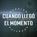 Cuando Llegó El Momento (Versión Acústica)/Manuel Carrasco