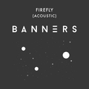 Firefly (Acoustic)/BANNERS