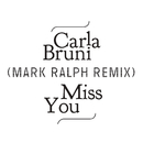 Miss You (Mark Ralph Remix)/Carla Bruni