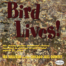Bird Lives! (Live At The Birdhouse, Chicago, IL / 1962)/Ira Sullivan, The Chicago Jazz Quintet