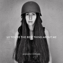 You're The Best Thing About Me (Acoustic Version)/U2