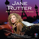 An Australian In Paris: French Music For Flute From The Baroque To The Present/Jane Rutter