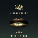 Gold (Alex E Remix)/Alicai Harley
