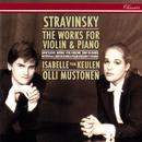 Stravinsky: Complete Works for Violin and Piano/Isabelle van Keulen, Olli Mustonen