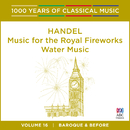 Handel: Music For The Royal Fireworks | Water Music (1000 Years Of Classical Music, Vol. 16)/Tasmanian Symphony Orchestra, Graham Abbott