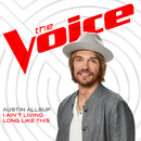 I Ain't Living Long Like This (The Voice Performance)/Austin Allsup