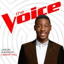I Want You (The Voice Performance)/Jason Warrior