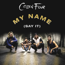My Name (Say It)/Citizen Four