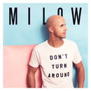 Don't Turn Around/Milow