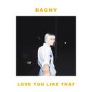 Love You Like That/Dagny
