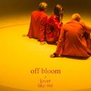 Lover Like Me/Off Bloom
