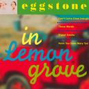 In Lemon Grove/Eggstone
