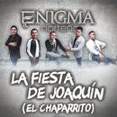 La Fiesta De Joaquín (El Chaparrito)/Enigma Norteño