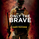 Only The Brave (Original Motion Picture Soundtrack)/Joseph Trapanese