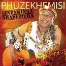 Sinenkinga Ndabezitha/Phuzekhemisi