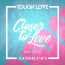 Closer To Love (Remix Pack 02) (feat. A*M*E)/Tough Love