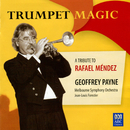 Trumpet Magic - A Tribute To Rafael Méndez/Geoffrey Payne, Melbourne Symphony Orchestra, Jean-Louis Forestier